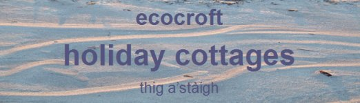 Crofting Holidays at Ecocroft Self catering cottage, Isle of Mull, Scotland